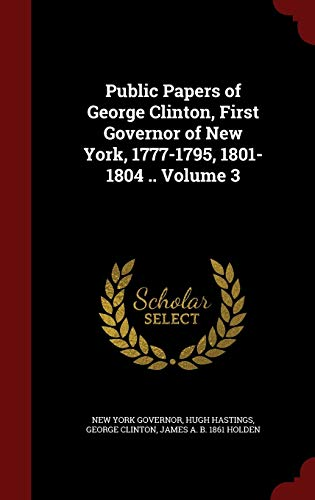 9781297806445: Public Papers of George Clinton, First Governor of New York, 1777-1795, 1801-1804 .. Volume 3