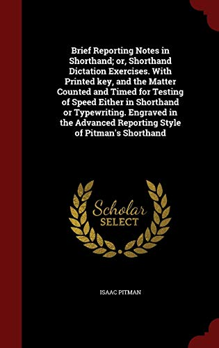 9781297807312: Brief Reporting Notes in Shorthand; or, Shorthand Dictation Exercises. With Printed key, and the Matter Counted and Timed for Testing of Speed Either Reporting Style of Pitman's Shorthand