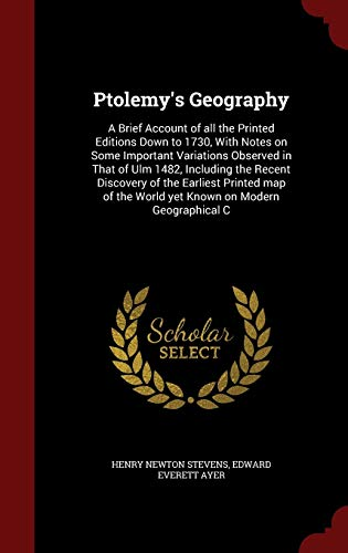 9781297809279: Ptolemy's Geography: A Brief Account of all the Printed Editions Down to 1730, With Notes on Some Important Variations Observed in That of Ulm 1482, ... the World yet Known on Modern Geographical C