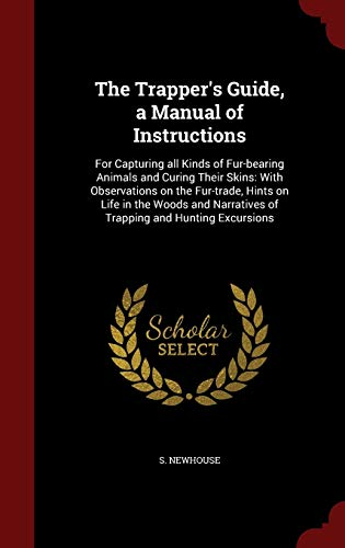 9781297820151: The Trapper's Guide, a Manual of Instructions: For Capturing all Kinds of Fur-bearing Animals and Curing Their Skins: With Observations on the ... Narratives of Trapping and Hunting Excursions