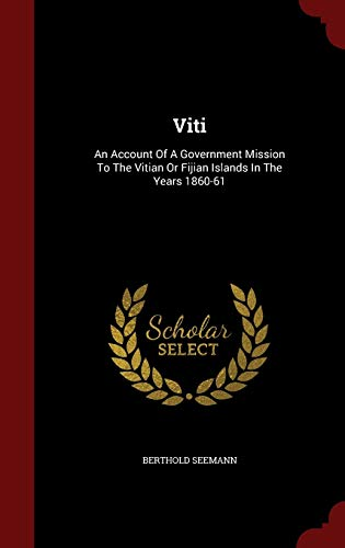 9781297821080: Viti: An Account Of A Government Mission To The Vitian Or Fijian Islands In The Years 1860-61