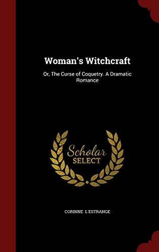 9781297824340: Woman's Witchcraft: Or, The Curse of Coquetry. A Dramatic Romance