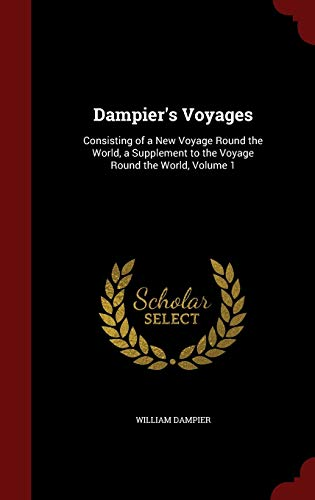 9781297825989: Dampier's Voyages: Consisting of a New Voyage Round the World, a Supplement to the Voyage Round the World, Volume 1