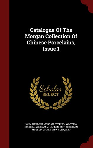 9781297826498: Catalogue Of The Morgan Collection Of Chinese Porcelains, Issue 1