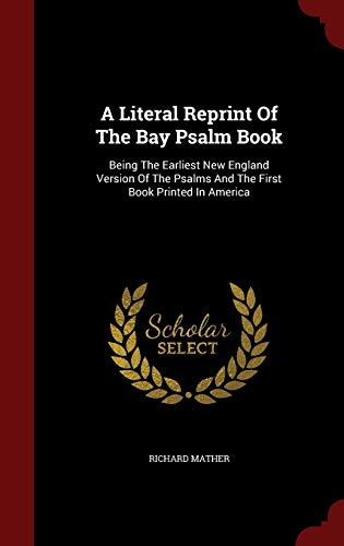 9781297827082: A Literal Reprint Of The Bay Psalm Book: Being The Earliest New England Version Of The Psalms And The First Book Printed In America