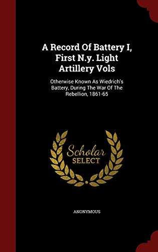 9781297829239: A Record Of Battery I, First N.y. Light Artillery Vols: Otherwise Known As Wiedrich's Battery, During The War Of The Rebellion, 1861-65