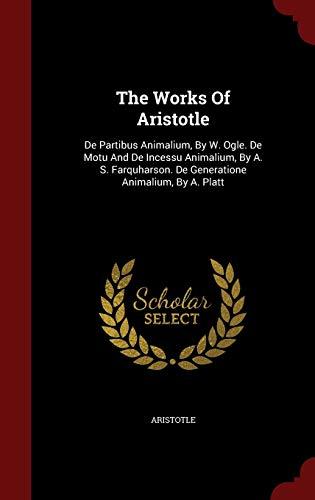 9781297835735: The Works Of Aristotle: De Partibus Animalium, By W. Ogle. De Motu And De Incessu Animalium, By A. S. Farquharson. De Generatione Animalium, By A. Platt