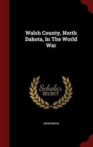 9781297837692: Walsh County, North Dakota, In The World War