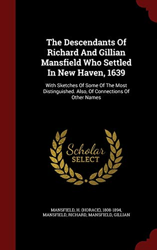 9781297841002: The Descendants Of Richard And Gillian Mansfield Who Settled In New Haven, 1639: With Sketches Of Some Of The Most Distinguished. Also, Of Connections Of Other Names