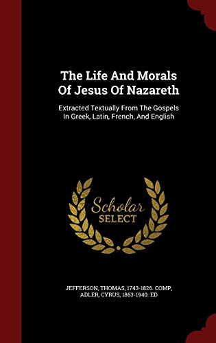 9781297842405: The Life And Morals Of Jesus Of Nazareth: Extracted Textually From The Gospels In Greek, Latin, French, And English