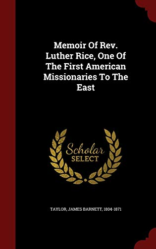 9781297842924: Memoir Of Rev. Luther Rice, One Of The First American Missionaries To The East