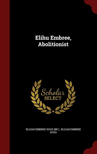 9781297845529: Elihu Embree, Abolitionist