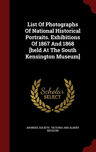 9781297848575: List Of Photographs Of National Historical Portraits. Exhibitions Of 1867 And 1868 [held At The South Kensington Museum]