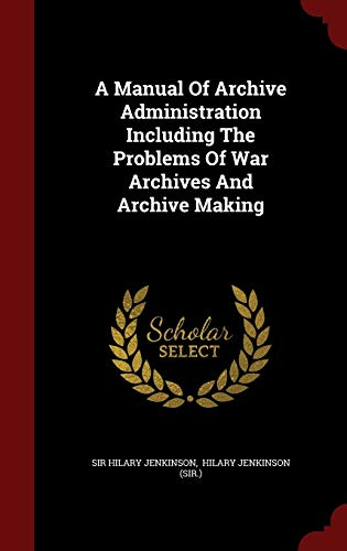 9781297850356: A Manual Of Archive Administration Including The Problems Of War Archives And Archive Making