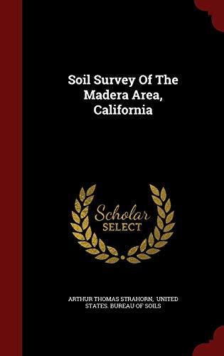 Soil Survey Of The Madera Area, California: Arthur Thomas Strahorn