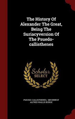 9781297855399: The History Of Alexander The Great, Being The Suriacyversion Of The Psuedo-callisthenes