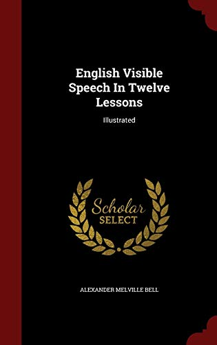 9781297860188: English Visible Speech In Twelve Lessons: Illustrated