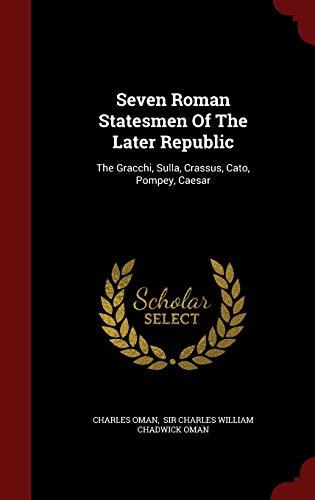 9781297862038: Seven Roman Statesmen Of The Later Republic: The Gracchi, Sulla, Crassus, Cato, Pompey, Caesar