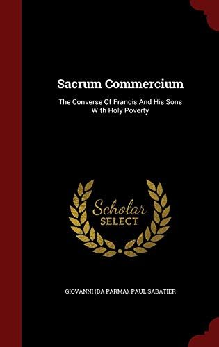 9781297862540: Sacrum Commercium: The Converse Of Francis And His Sons With Holy Poverty
