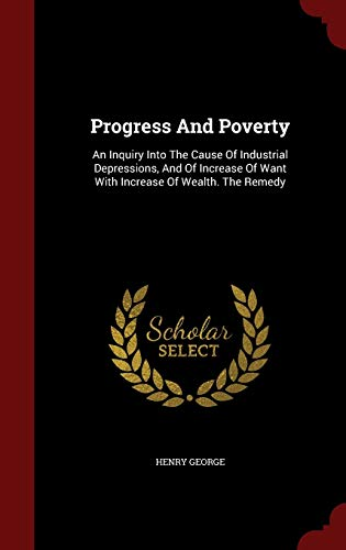 9781297862991: Progress And Poverty: An Inquiry Into The Cause Of Industrial Depressions, And Of Increase Of Want With Increase Of Wealth. The Remedy