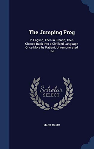 9781297865701: The Jumping Frog: In English, Then in French, Then Clawed Back Into a Civilized Language Once More by Patient, Unremunerated Toil