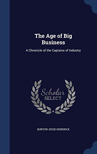 9781297865725: The Age of Big Business: A Chronicle of the Captains of Industry