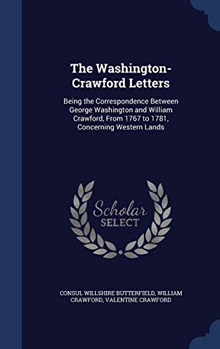 9781297865732: The Washington-Crawford Letters: Being the Correspondence Between George Washington and William Crawford, From 1767 to 1781, Concerning Western Lands