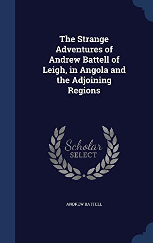 9781297867262: The Strange Adventures of Andrew Battell of Leigh, in Angola and the Adjoining Regions