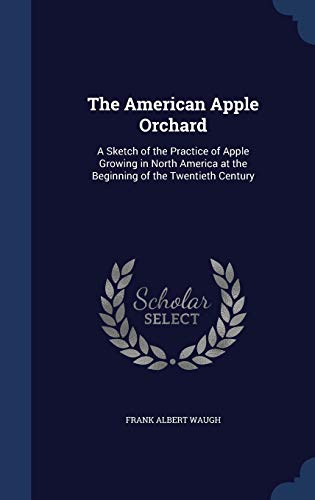 9781297868023: The American Apple Orchard: A Sketch of the Practice of Apple Growing in North America at the Beginning of the Twentieth Century