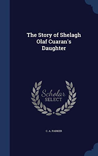 9781297868429: The Story of Shelagh Olaf Cuaran's Daughter