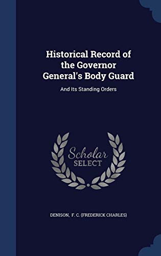 9781297870408: Historical Record of the Governor General's Body Guard: And Its Standing Orders