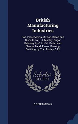 9781297874406: British Manufacturing Industries: Salt, Preservation of Food, Bread and Biscuits, by J. J. Manley. Sugar Refining, by C. H. Gill. Butter and Cheese, ... Brewing, Distilling, by T. A. Pooley. 3 Ed