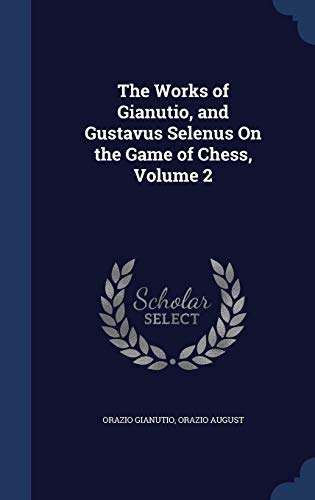 9781297875083: The Works of Gianutio, and Gustavus Selenus On the Game of Chess, Volume 2