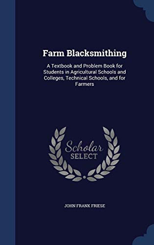 9781297877186: Farm Blacksmithing: A Textbook and Problem Book for Students in Agricultural Schools and Colleges, Technical Schools, and for Farmers