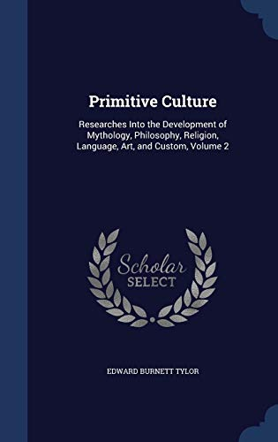 9781297878008: Primitive Culture: Researches Into the Development of Mythology, Philosophy, Religion, Language, Art, and Custom, Volume 2