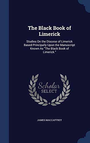 9781297878251: The Black Book of Limerick: Studies On the Diocese of Limerick Based Principally Upon the Manuscript Known As