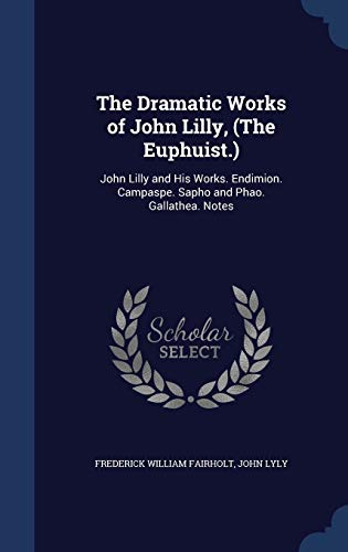 The Dramatic Works of John Lilly, (The: Fairholt, Frederick William