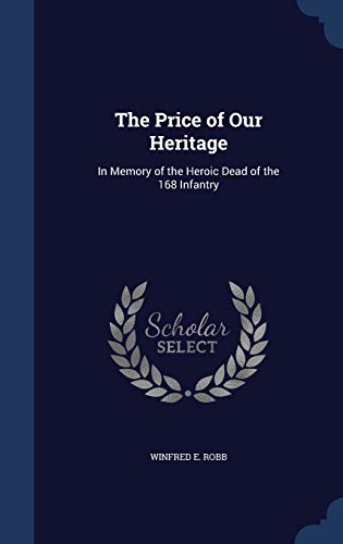 9781297882531: The Price of Our Heritage: In Memory of the Heroic Dead of the 168 Infantry