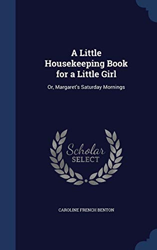 9781297882647: A Little Housekeeping Book for a Little Girl: Or, Margaret's Saturday Mornings