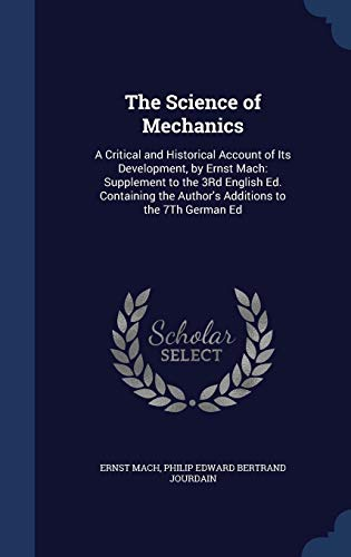 9781297882838: The Science of Mechanics: A Critical and Historical Account of Its Development, by Ernst Mach: Supplement to the 3Rd English Ed. Containing the Author's Additions to the 7Th German Ed