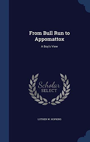 From Bull Run to Appomattox: A Boy's: Luther W Hopkins