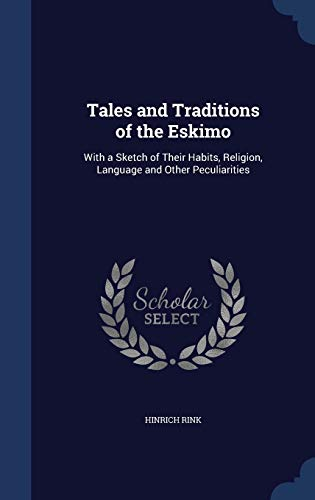 9781297889790: Tales and Traditions of the Eskimo: With a Sketch of Their Habits, Religion, Language and Other Peculiarities