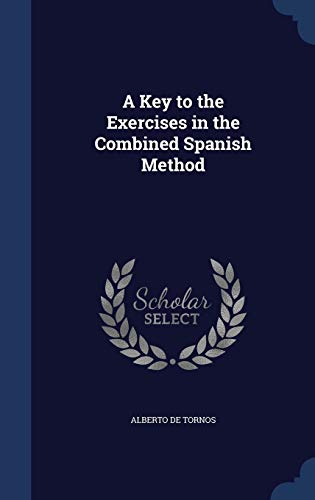 9781297891861: A Key to the Exercises in the Combined Spanish Method
