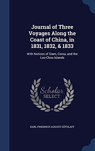 9781297893148: Journal of Three Voyages Along the Coast of China, in 1831, 1832, & 1833: With Notices of Siam, Corea, and the Loo-Choo Islands
