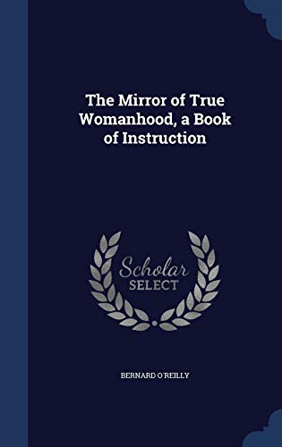 9781297893827: The Mirror of True Womanhood, a Book of Instruction