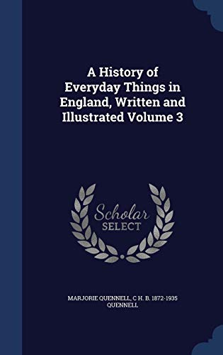 9781297896521: A History of Everyday Things in England, Written and Illustrated Volume 3