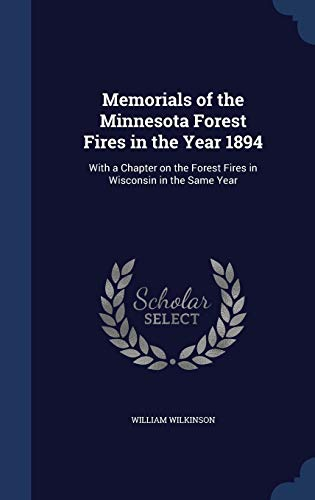 9781297896965: Memorials of the Minnesota Forest Fires in the Year 1894: With a Chapter on the Forest Fires in Wisconsin in the Same Year
