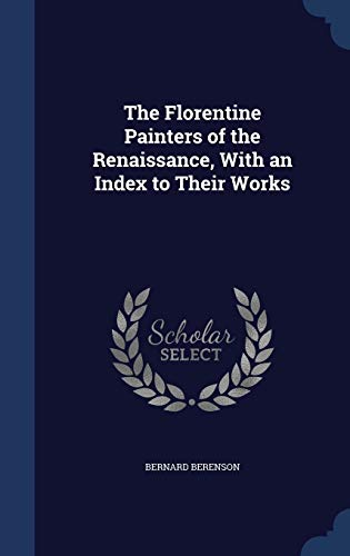 9781297900716: The Florentine Painters of the Renaissance, With an Index to Their Works