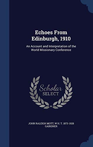9781297901218: Echoes From Edinburgh, 1910: An Account and Interpretation of the World Missionary Conference