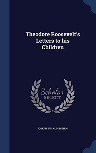 9781297902901: Theodore Roosevelt's Letters to his Children